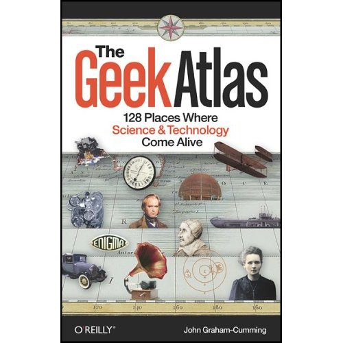 geek atlas Book Review: The Geek Atlas: 128 Places Where Science and Technology Come Alive