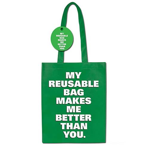 My Reusable Bag Makes Me Better Than You