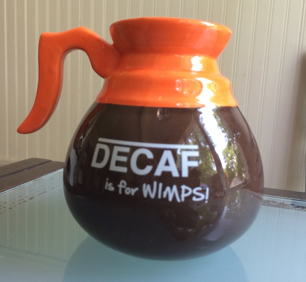 decaf is for wimps